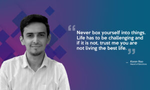 """Never box yourself into things"" - Karan Rao"
