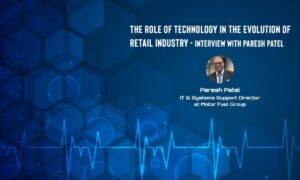 Interview with Paresh Patel - The Role of Technology in the Evolution of Retail Industry