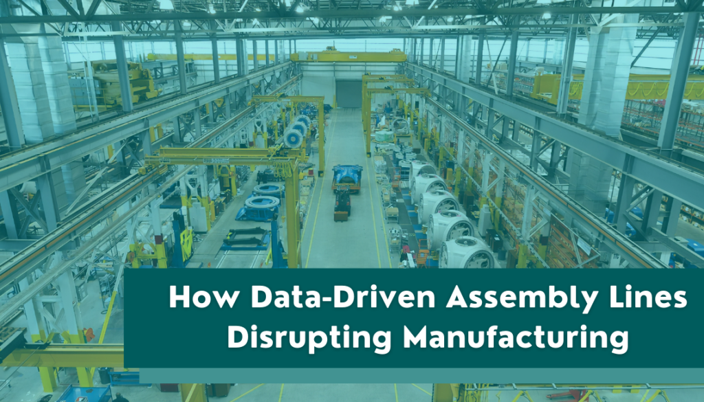 How Data Driven Assembly Lines Disrupting Manufacturing